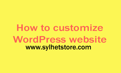 How to customize your WordPress blog site? Learn Step by step