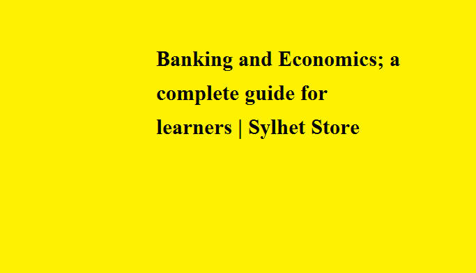 Banking and Economics; a complete guide for learners